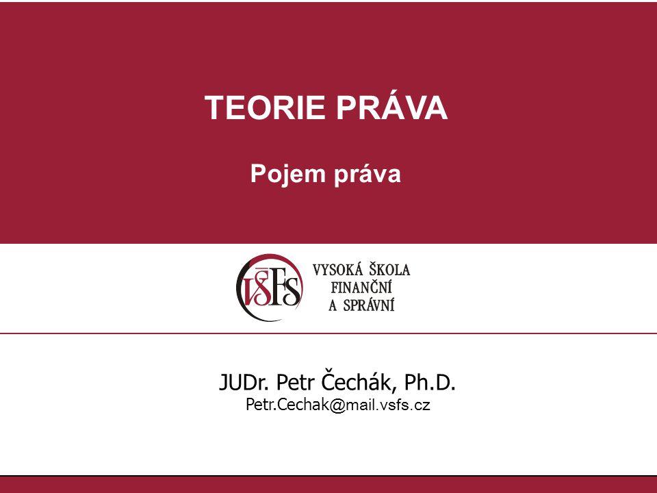 JUD r.Petr Čechák, Ph.D., Petr.Cechak@mail.vsfs.cz :: Pojem práva Literatura: Gerloch, A.