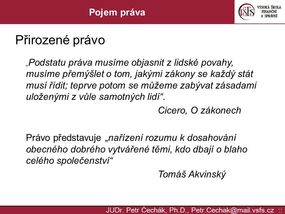 """JUD r. Petr Čechák, Ph.D., Petr.Cechak@mail.vsfs.cz :: Pojem práva Přirozené právo """" Podstatu práva musíme objasnit z lidské povahy, musíme přemýšlet"""