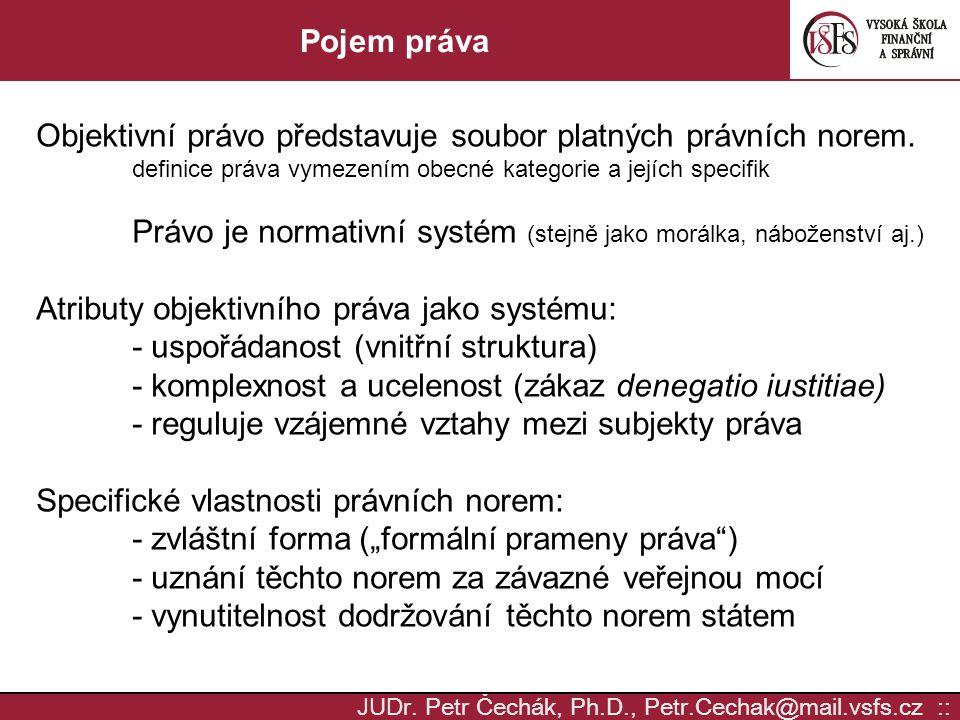 JUD r. Petr Čechák, Ph.D., Petr.Cechak@mail.vsfs.cz :: Pojem práva Objektivní právo představuje soubor platných právních norem. definice práva vymezen