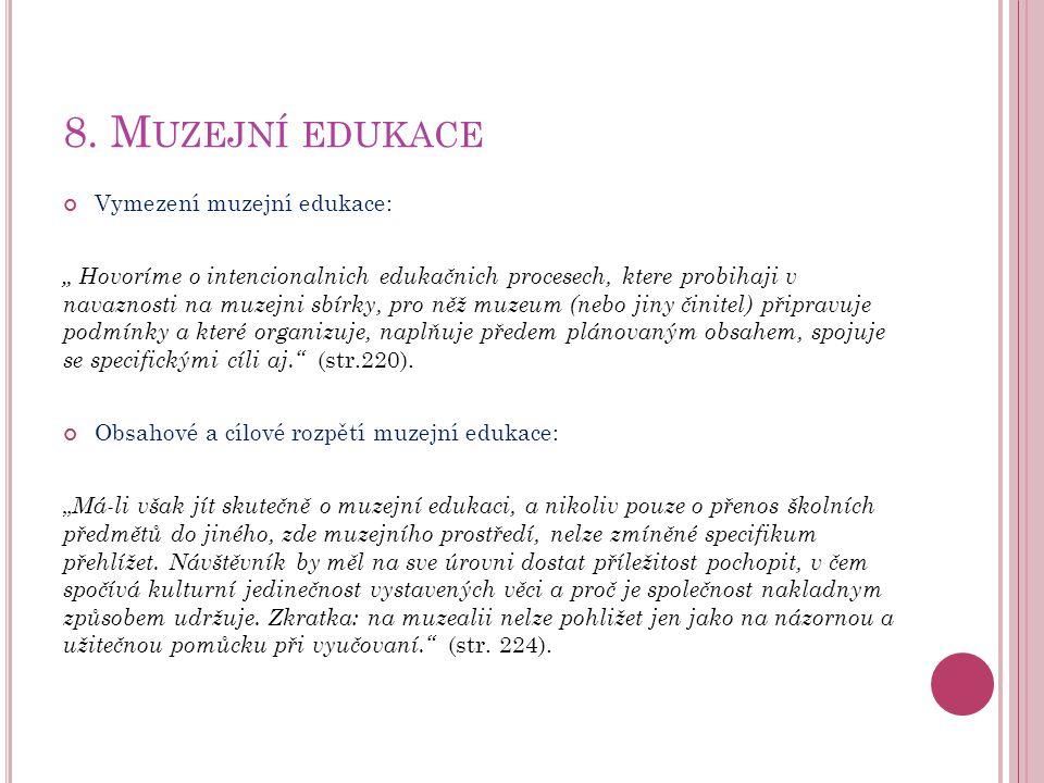 """8. M UZEJNÍ EDUKACE Vymezení muzejní edukace: """" Hovoríme o intencionalnich edukačnich procesech, ktere probihaji v navaznosti na muzejni sbírky, pro n"""