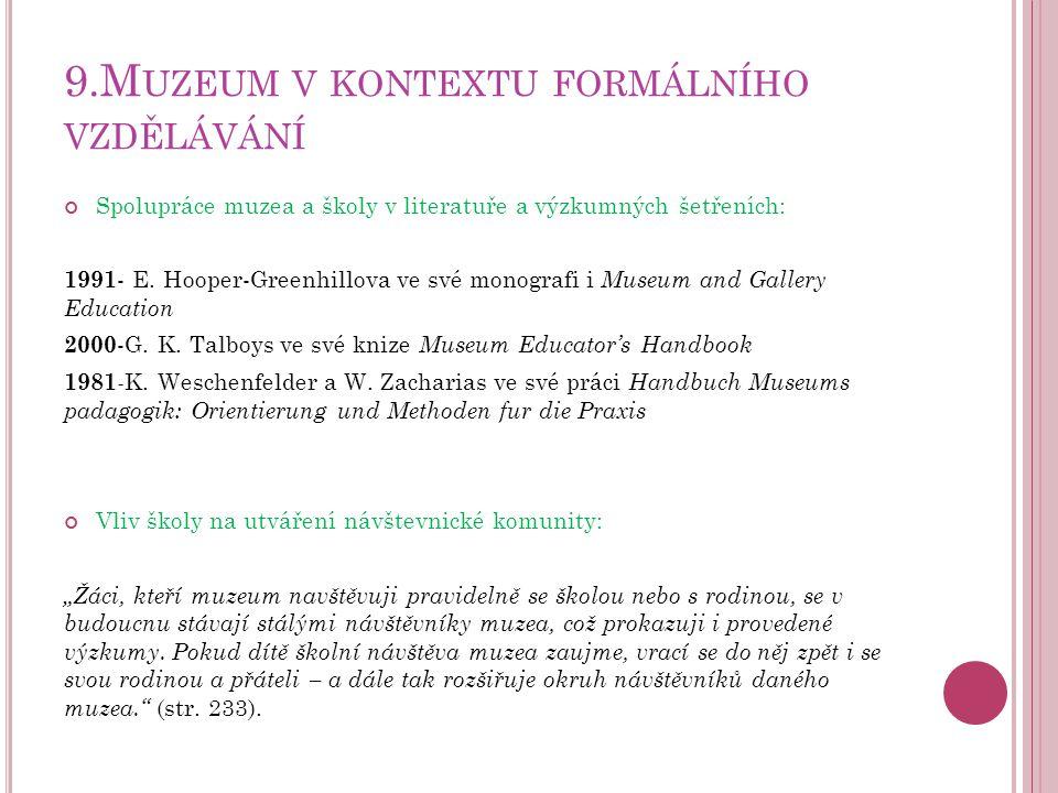9.M UZEUM V KONTEXTU FORMÁLNÍHO VZDĚLÁVÁNÍ Spolupráce muzea a školy v literatuře a výzkumných šetřeních: 1991 - E. Hooper-Greenhillova ve své monograf