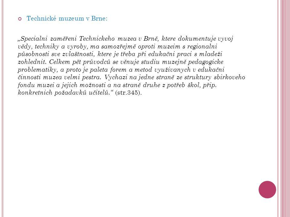 """Technické muzeum v Brne: """"Specialni zaměřeni Technickeho muzea v Brně, ktere dokumentuje vyvoj vědy, techniky a vyroby, ma samozřejmě oproti muzeim s"""