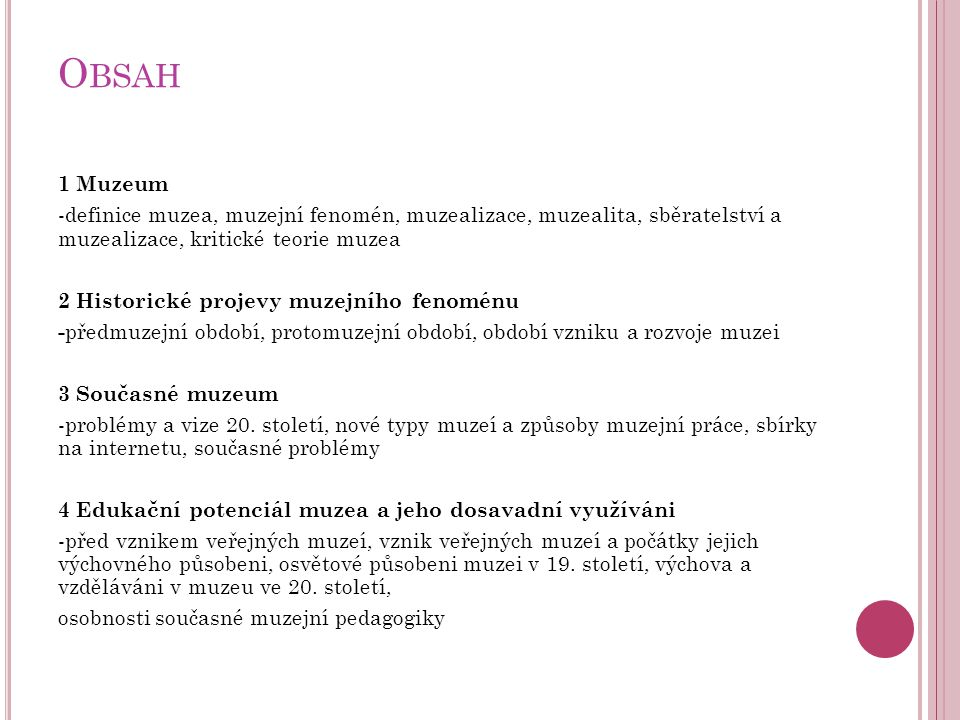 O BSAH 1 Muzeum -definice muzea, muzejní fenomén, muzealizace, muzealita, sběratelství a muzealizace, kritické teorie muzea 2 Historické projevy muzej