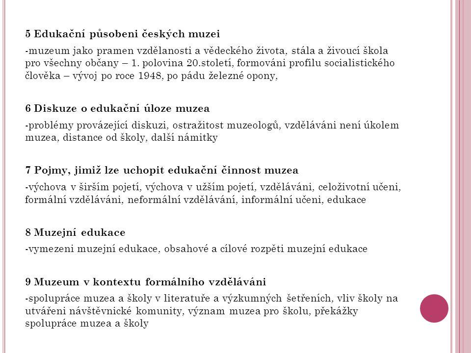 5 Edukační působeni českých muzei -muzeum jako pramen vzdělanosti a vědeckého života, stála a živoucí škola pro všechny občany – 1. polovina 20.stolet