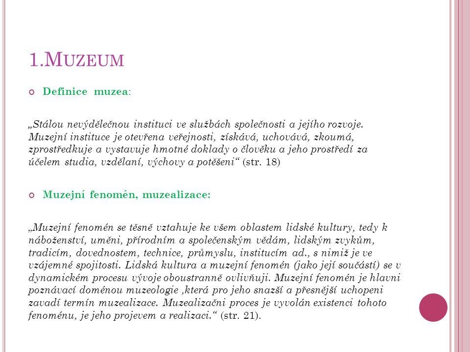 """Definice muzea : """"Stálou nevýdělečnou instituci ve službách společnosti a jejího rozvoje. Muzejní instituce je otevřena veřejnosti, získává, uchovává,"""