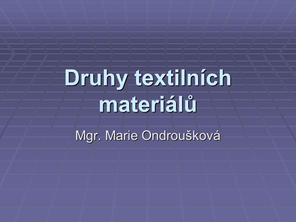 Druhy textilních materiálů Mgr. Marie Ondroušková