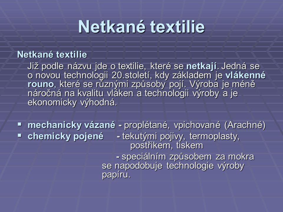 Netkané textilie Již podle názvu jde o textilie, které se netkají. Jedná se o novou technologii 20.století, kdy základem je vlákenné rouno, které se r