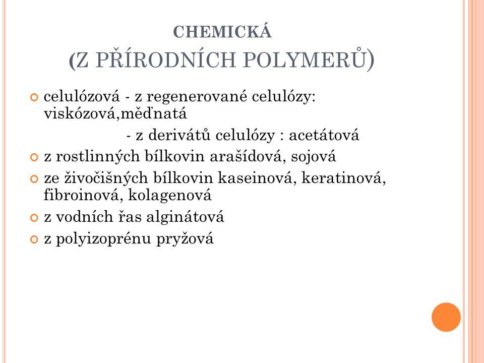 CHEMICKÁ ( Z PŘÍRODNÍCH POLYMERŮ ) celulózová - z regenerované celulózy: viskózová,měďnatá - z derivátů celulózy : acetátová z rostlinných bílkovin ar