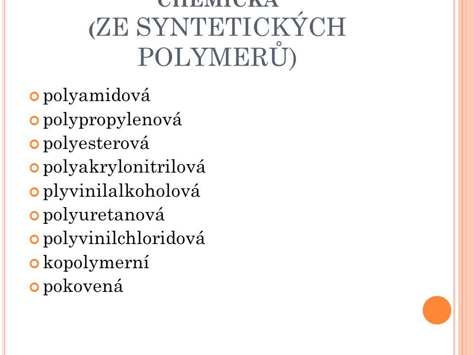 CHEMICKÁ ( ZE SYNTETICKÝCH POLYMERŮ) polyamidová polypropylenová polyesterová polyakrylonitrilová plyvinilalkoholová polyuretanová polyvinilchloridová