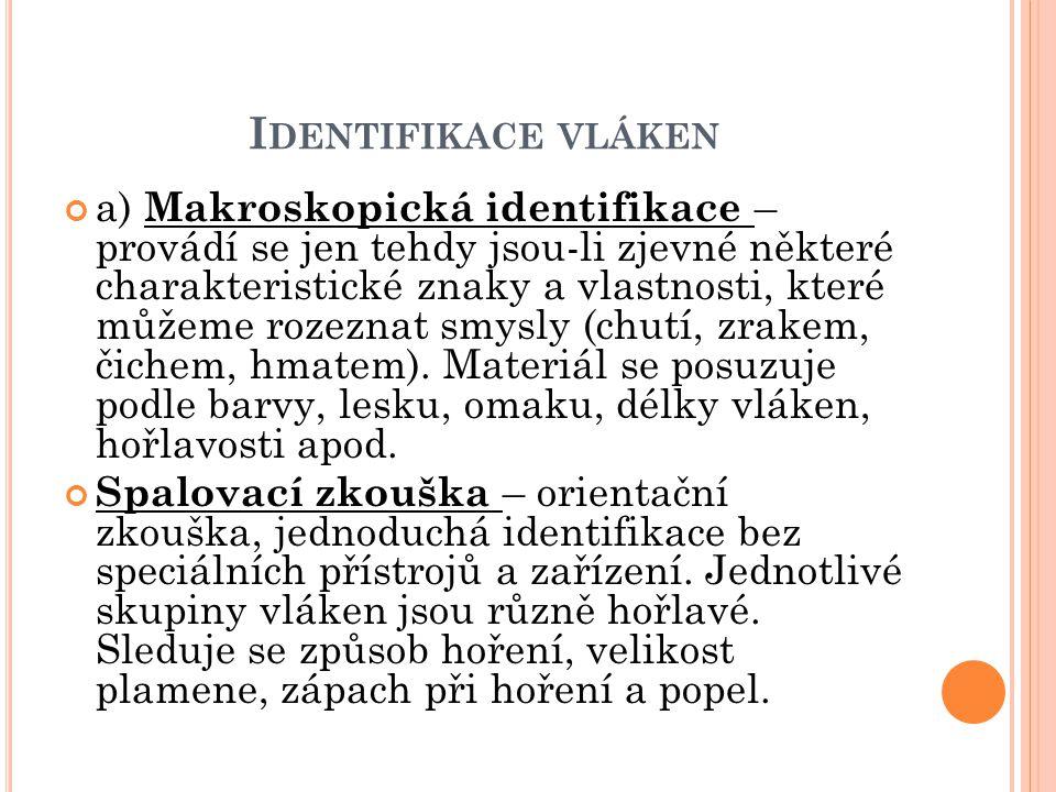 I DENTIFIKACE VLÁKEN a) Makroskopická identifikace – provádí se jen tehdy jsou-li zjevné některé charakteristické znaky a vlastnosti, které můžeme roz