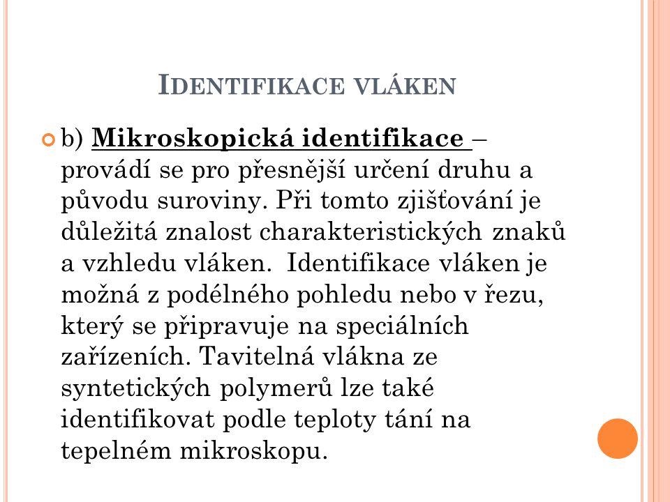 I DENTIFIKACE VLÁKEN b) Mikroskopická identifikace – provádí se pro přesnější určení druhu a původu suroviny. Při tomto zjišťování je důležitá znalost