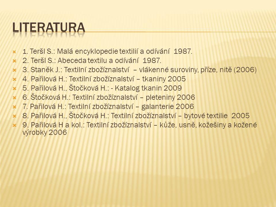  1. Teršl S.: Malá encyklopedie textilií a odívání 1987.  2. Teršl S.: Abeceda textilu a odívání 1987.  3. Staněk J.: Textilní zbožíznalství – vlák