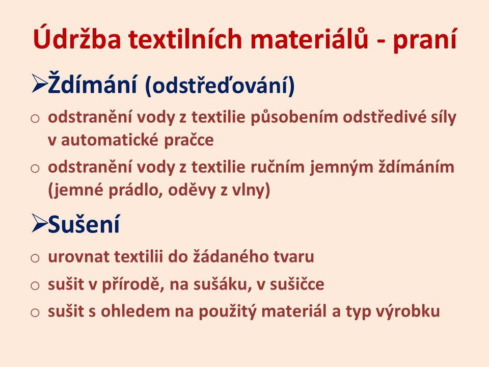 Údržba textilních materiálů - praní  Ždímání (odstřeďování) o odstranění vody z textilie působením odstředivé síly v automatické pračce o odstranění