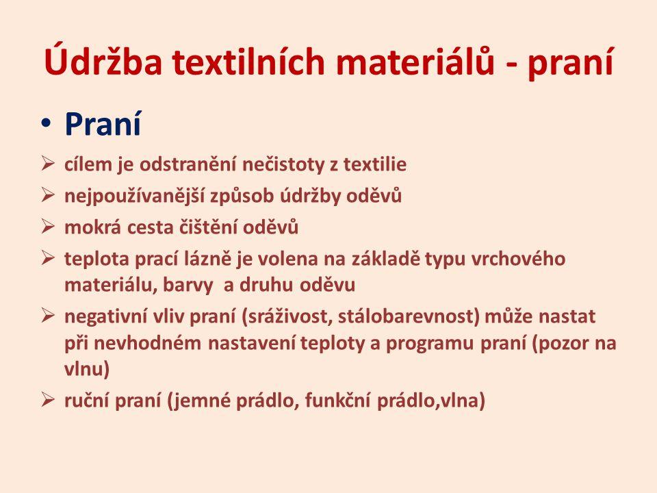 Údržba textilních materiálů - praní Praní  cílem je odstranění nečistoty z textilie  nejpoužívanější způsob údržby oděvů  mokrá cesta čištění oděvů