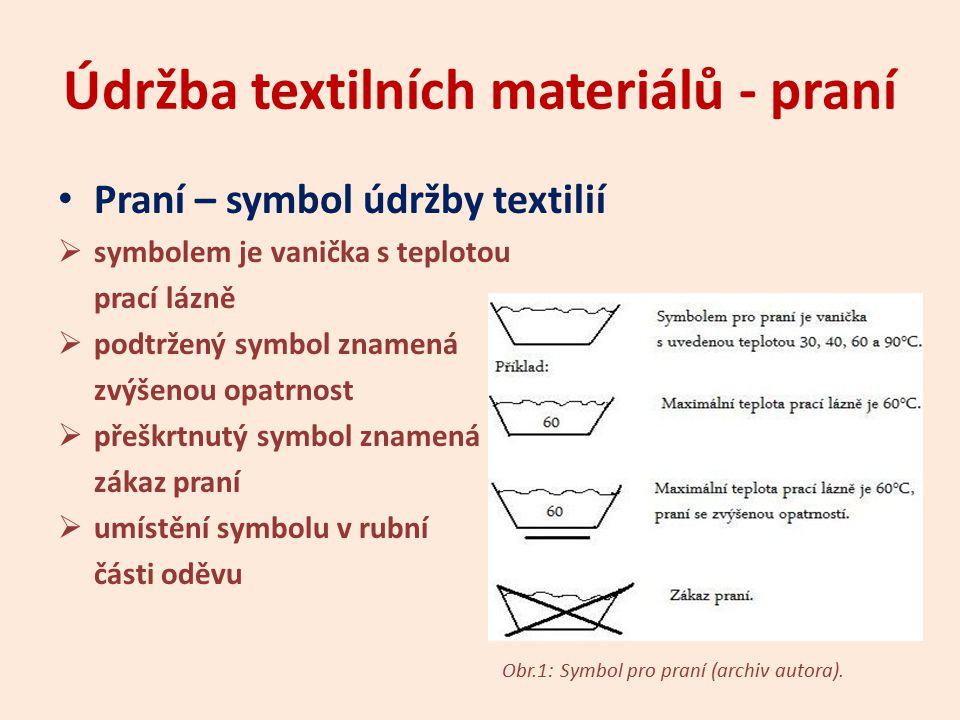 Údržba textilních materiálů - praní Praní – technologický postup  třídění  namáčení  praní  máchání  ždímání (odstřeďování)  sušení