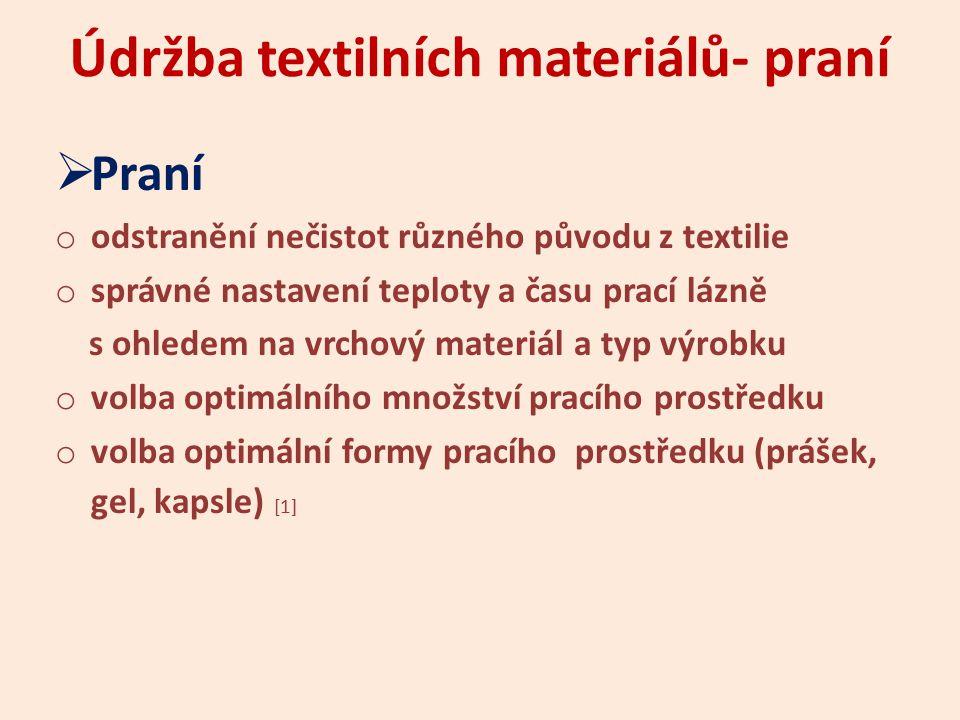 Údržba textilních materiálů- praní  Praní o odstranění nečistot různého původu z textilie o správné nastavení teploty a času prací lázně s ohledem na