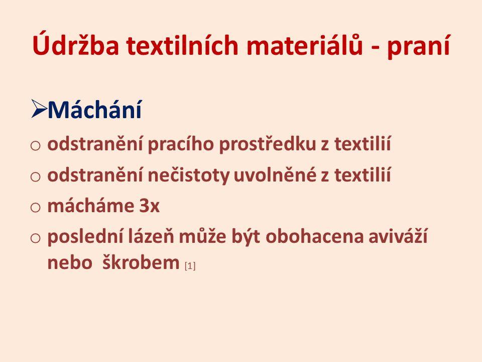 Údržba textilních materiálů - praní  Ždímání (odstřeďování) o odstranění vody z textilie působením odstředivé síly v automatické pračce o odstranění vody z textilie ručním jemným ždímáním (jemné prádlo, oděvy z vlny)  Sušení o urovnat textilii do žádaného tvaru o sušit v přírodě, na sušáku, v sušičce o sušit s ohledem na použitý materiál a typ výrobku