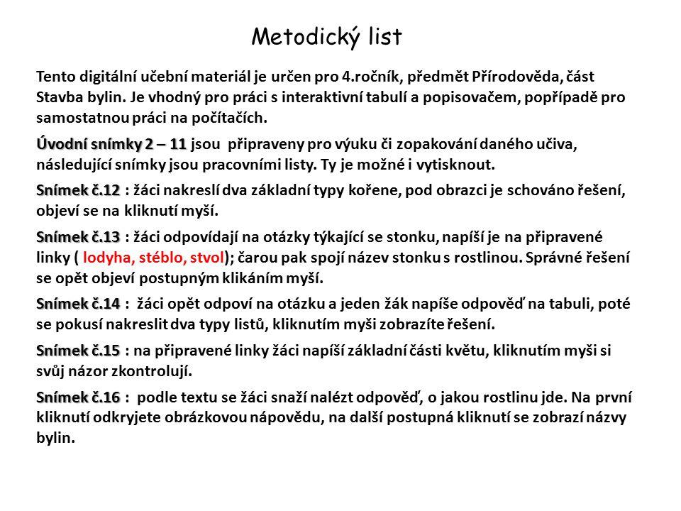 Metodický list Tento digitální učební materiál je určen pro 4.ročník, předmět Přírodověda, část Stavba bylin. Je vhodný pro práci s interaktivní tabul