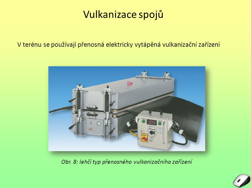 Vulkanizace spojů V terénu se používají přenosná elektricky vytápěná vulkanizační zařízení Obr. 8: lehčí typ přenosného vulkanizačního zařízení
