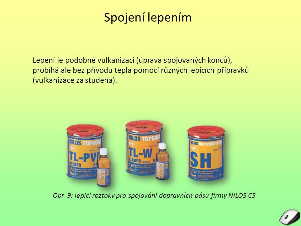Spojení lepením Lepení je podobné vulkanizaci (úprava spojovaných konců), probíhá ale bez přívodu tepla pomocí různých lepicích přípravků (vulkanizace