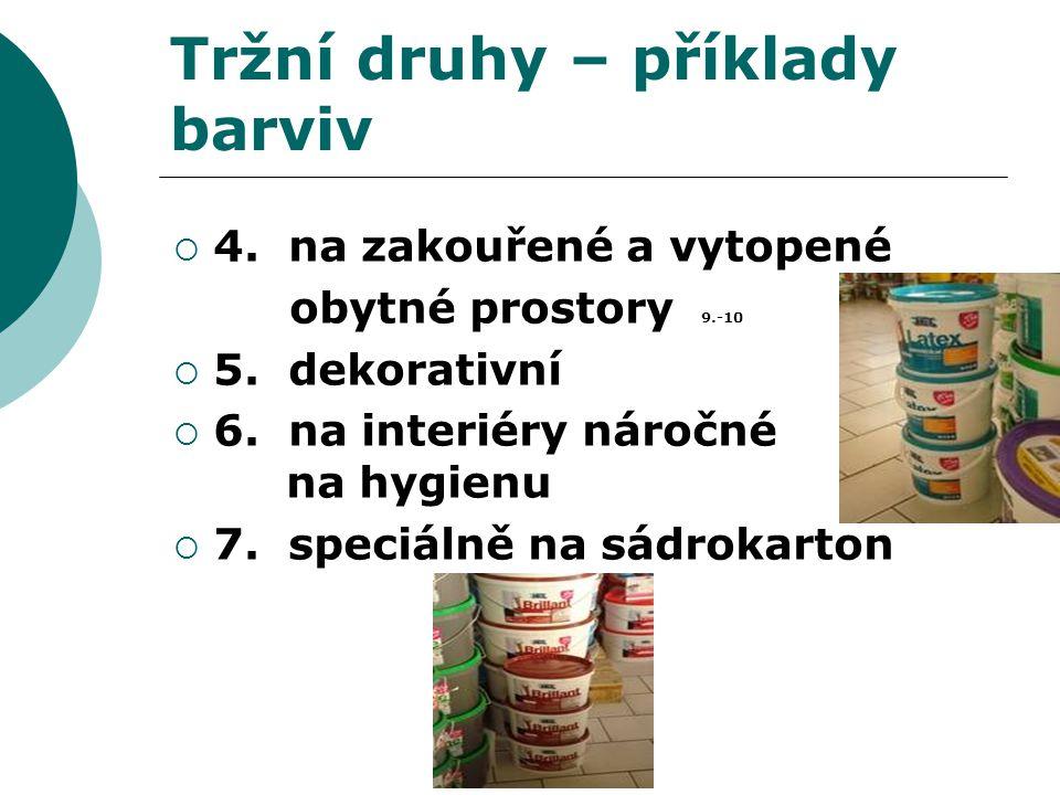 Tržní druhy – příklady barviv  4. na zakouřené a vytopené obytné prostory 9.-10  5. dekorativní  6. na interiéry náročné na hygienu  7. speciálně
