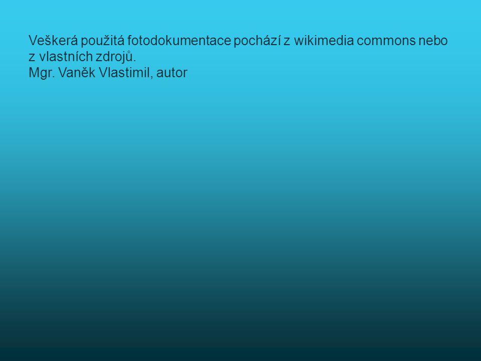 Veškerá použitá fotodokumentace pochází z wikimedia commons nebo z vlastních zdrojů. Mgr. Vaněk Vlastimil, autor