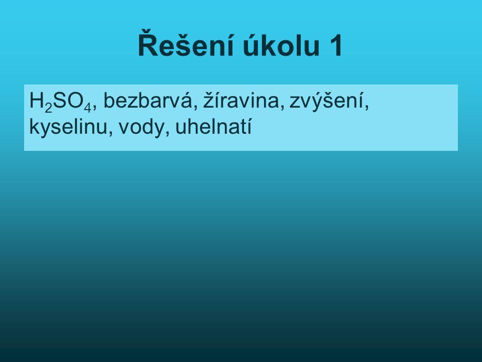Řešení úkolu 1 H 2 SO 4, bezbarvá, žíravina, zvýšení, kyselinu, vody, uhelnatí