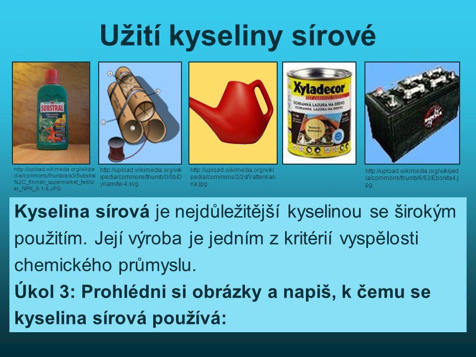 Užití kyseliny sírové Kyselina sírová je nejdůležitější kyselinou se širokým použitím. Její výroba je jedním z kritérií vyspělosti chemického průmyslu