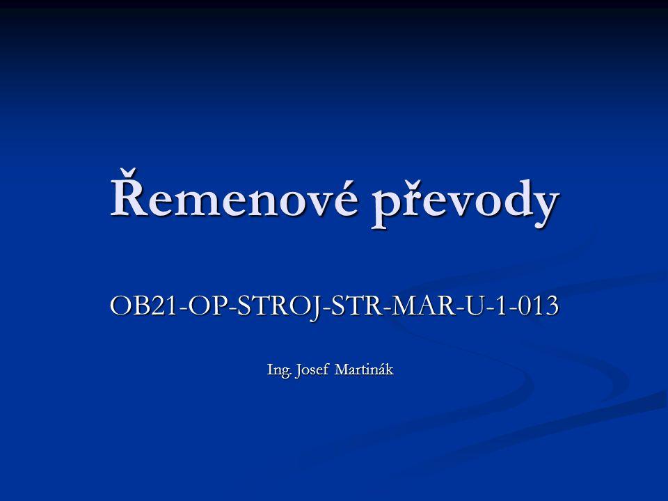 Řemenové převody OB21-OP-STROJ-STR-MAR-U-1-013 Ing. Josef Martinák