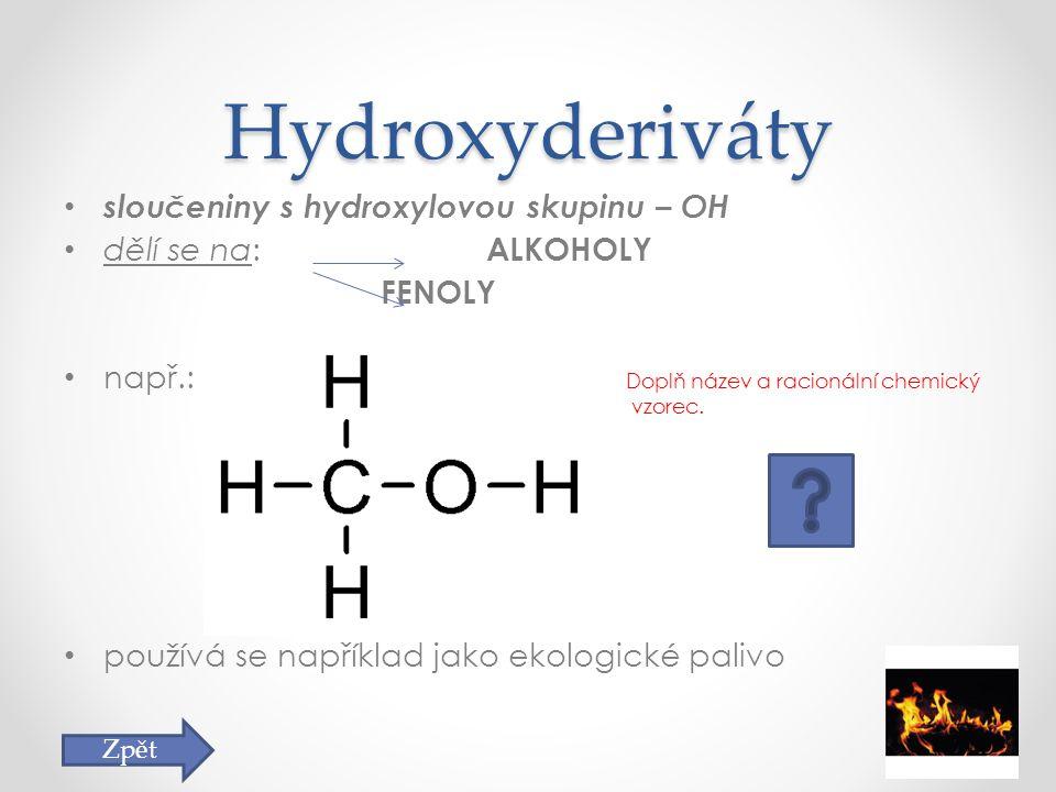 Karbonylové sloučeniny obsahují karbonylovou skupinu – CO např.: HCHO methanal používá se například jako surovina pro výrobu barviv