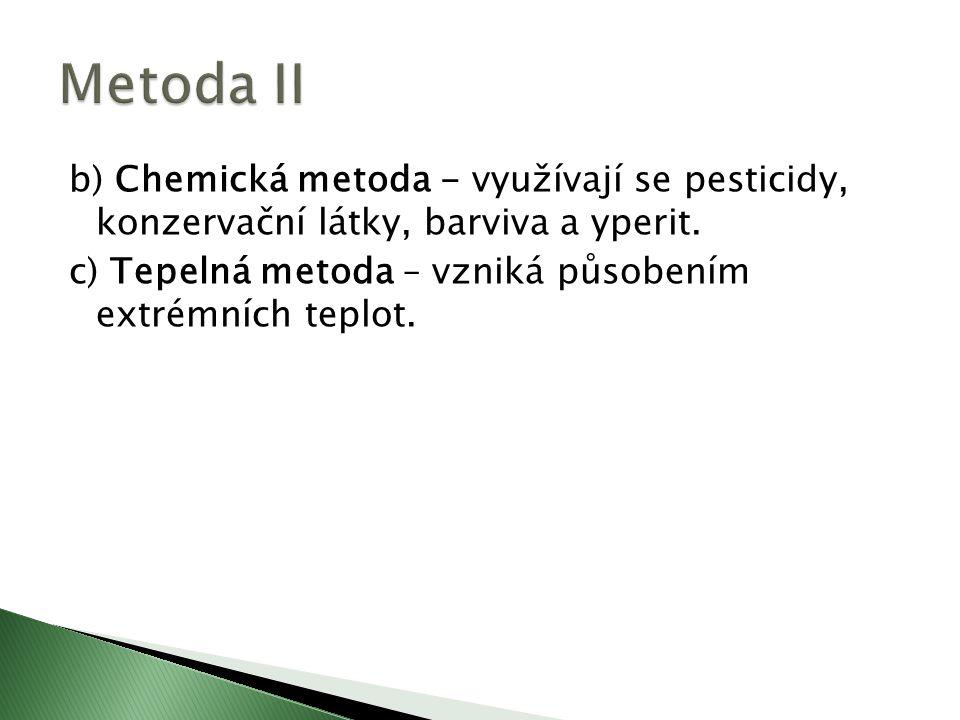 b) Chemická metoda - využívají se pesticidy, konzervační látky, barviva a yperit.