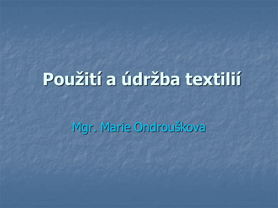 Rozdělení a použití textilií Textilie mají mnoho způsobů použití.