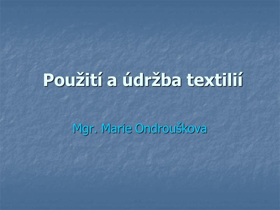 Použití a údržba textilií Použití a údržba textilií Mgr. Marie Ondrouškova
