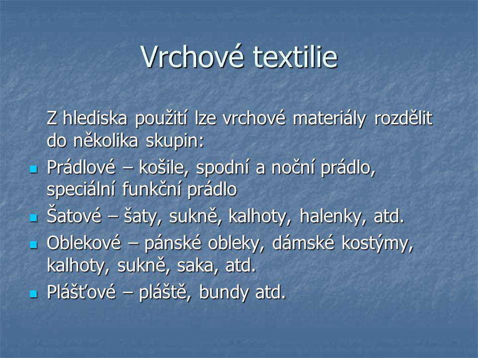 Vrchové textilie Z hlediska použití lze vrchové materiály rozdělit do několika skupin: Prádlové – košile, spodní a noční prádlo, speciální funkční prá