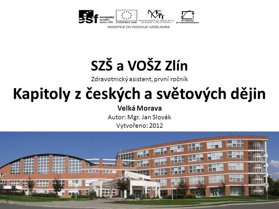 SZŠ a VOŠZ Zlín Zdravotnický asistent, první ročník Kapitoly z českých a světových dějin Velká Morava Autor: Mgr.
