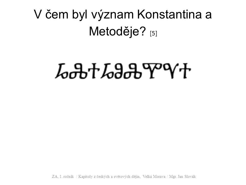 V čem byl význam Konstantina a Metoděje. [5] ZA, 1.