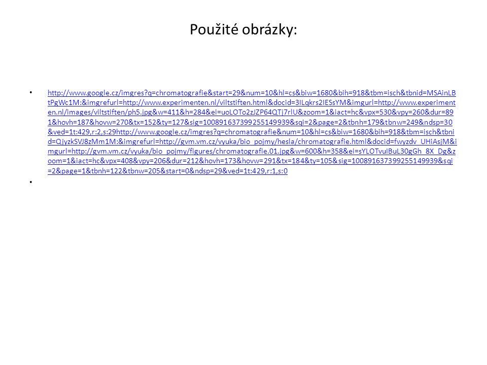 Použité obrázky: http://www.google.cz/imgres?q=chromatografie&start=29&num=10&hl=cs&biw=1680&bih=918&tbm=isch&tbnid=MSAinLB tPgWc1M:&imgrefurl=http://