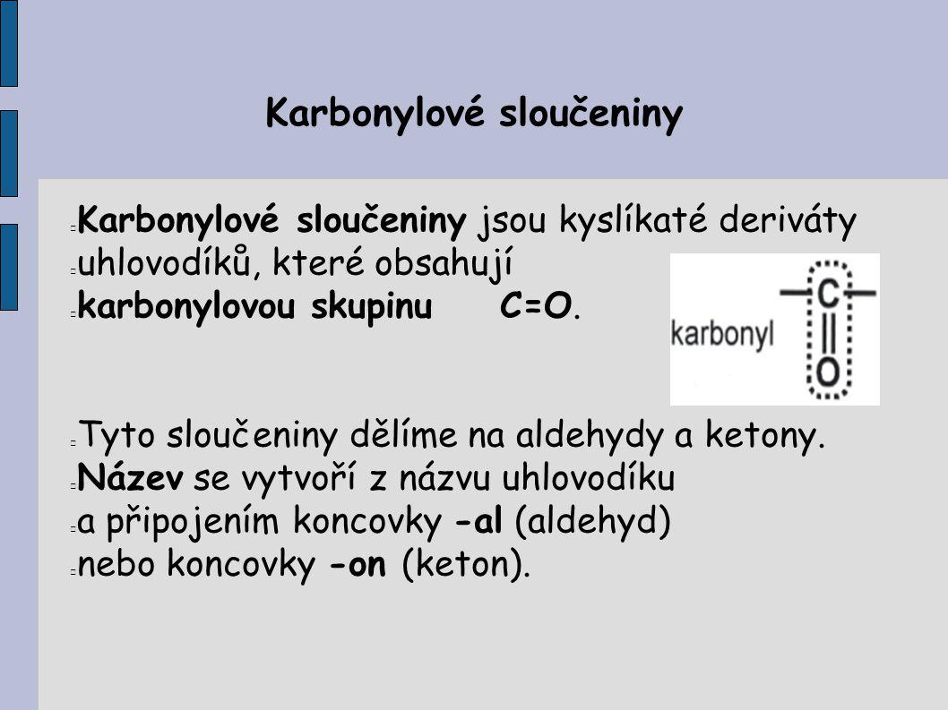 Karbonylové sloučeniny Karbonylové sloučeniny jsou kyslíkaté deriváty uhlovodíků, které obsahují karbonylovou skupinu C=O.