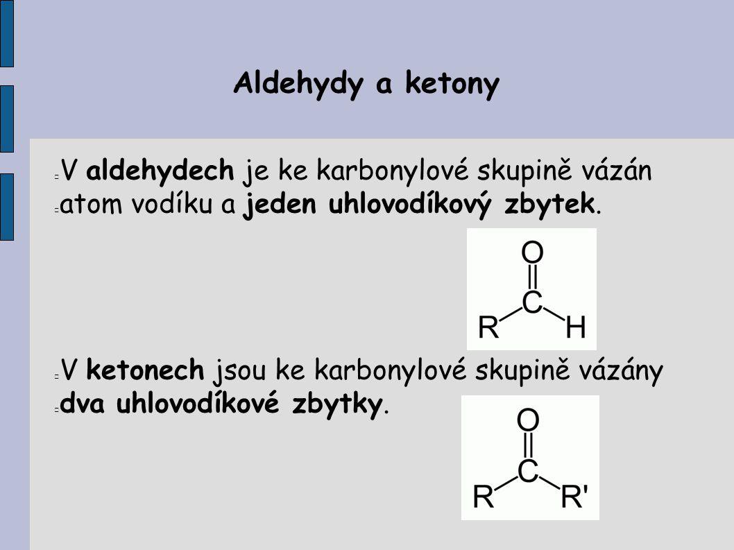 Aldehydy a ketony V aldehydech je ke karbonylové skupině vázán atom vodíku a jeden uhlovodíkový zbytek.