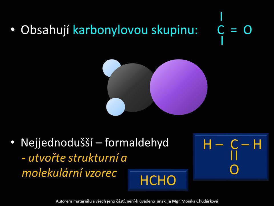 Aldehydy – ke karbonylové skupině vázán atom vodíku a uhlovodíkový zbytek.