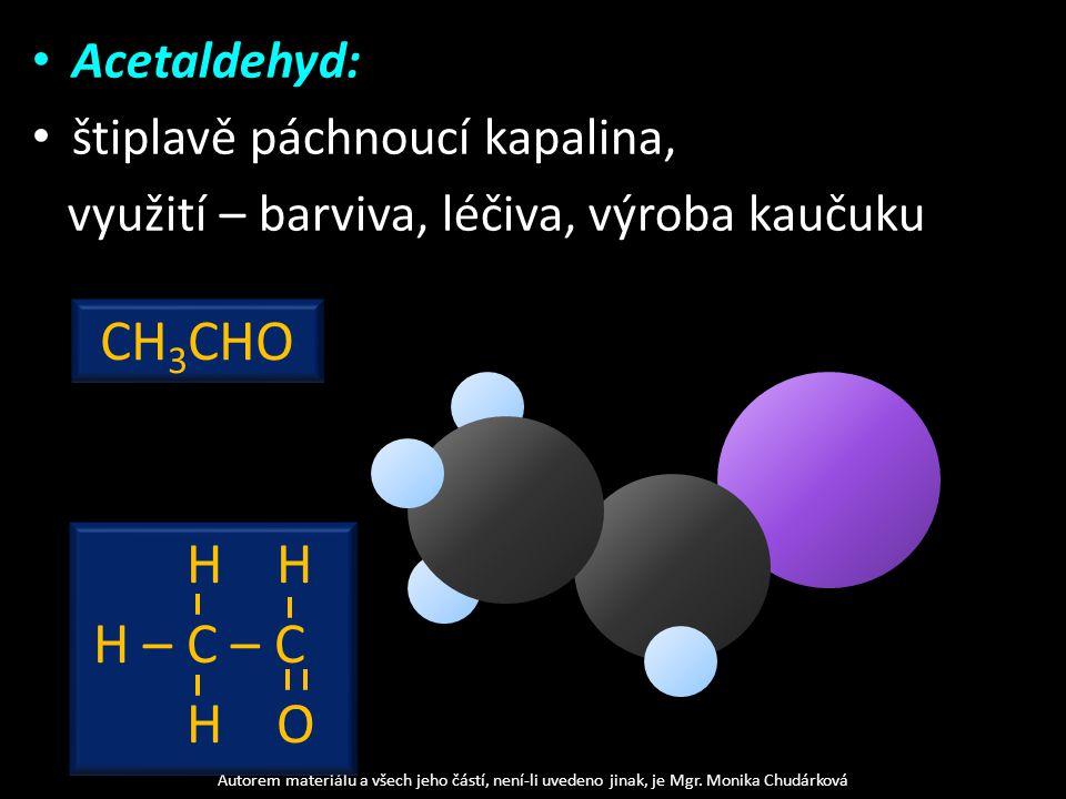 Acetaldehyd: štiplavě páchnoucí kapalina, využití – barviva, léčiva, výroba kaučuku Autorem materiálu a všech jeho částí, není-li uvedeno jinak, je Mgr.