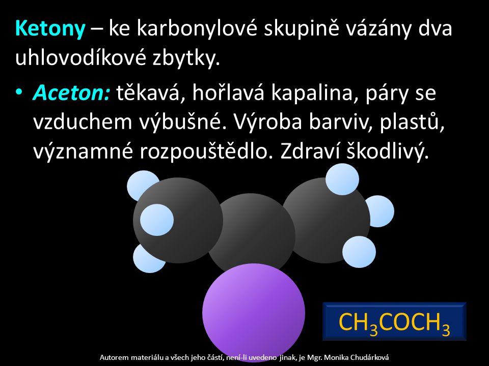 Ketony – ke karbonylové skupině vázány dva uhlovodíkové zbytky.