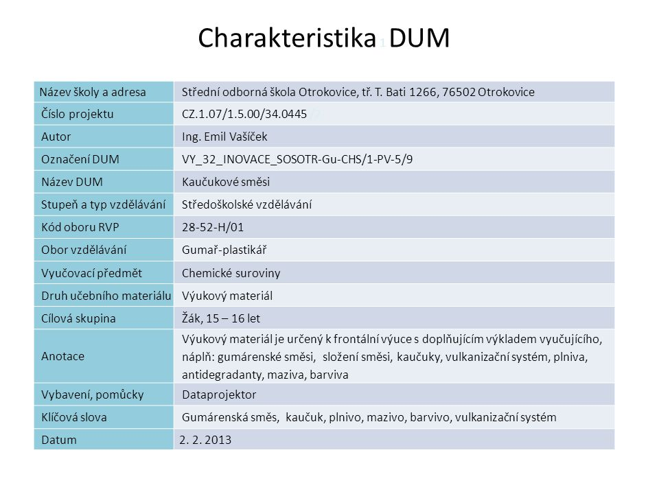 Charakteristika 1 DUM Název školy a adresaStřední odborná škola Otrokovice, tř. T. Bati 1266, 76502 Otrokovice Číslo projektuCZ.1.07/1.5.00/34.0445 /2
