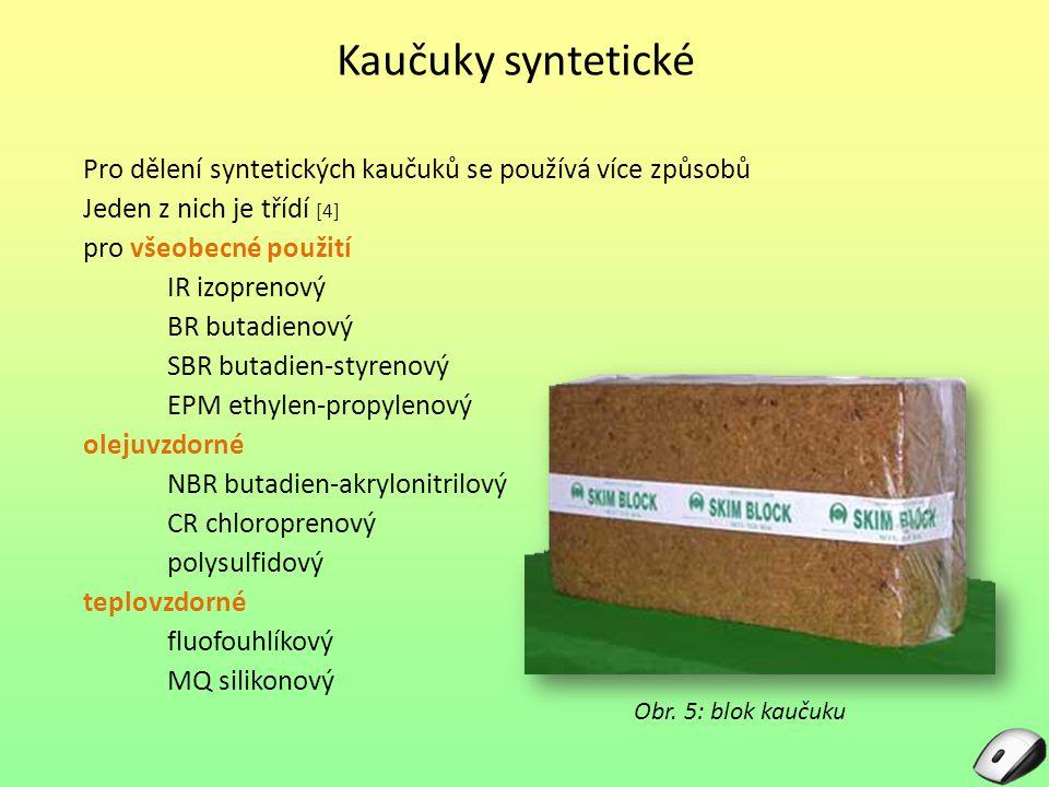Kaučuky syntetické Pro dělení syntetických kaučuků se používá více způsobů Jeden z nich je třídí [4] pro všeobecné použití IR izoprenový BR butadienový SBR butadien-styrenový EPM ethylen-propylenový olejuvzdorné NBR butadien-akrylonitrilový CR chloroprenový polysulfidový teplovzdorné fluofouhlíkový MQ silikonový Obr.