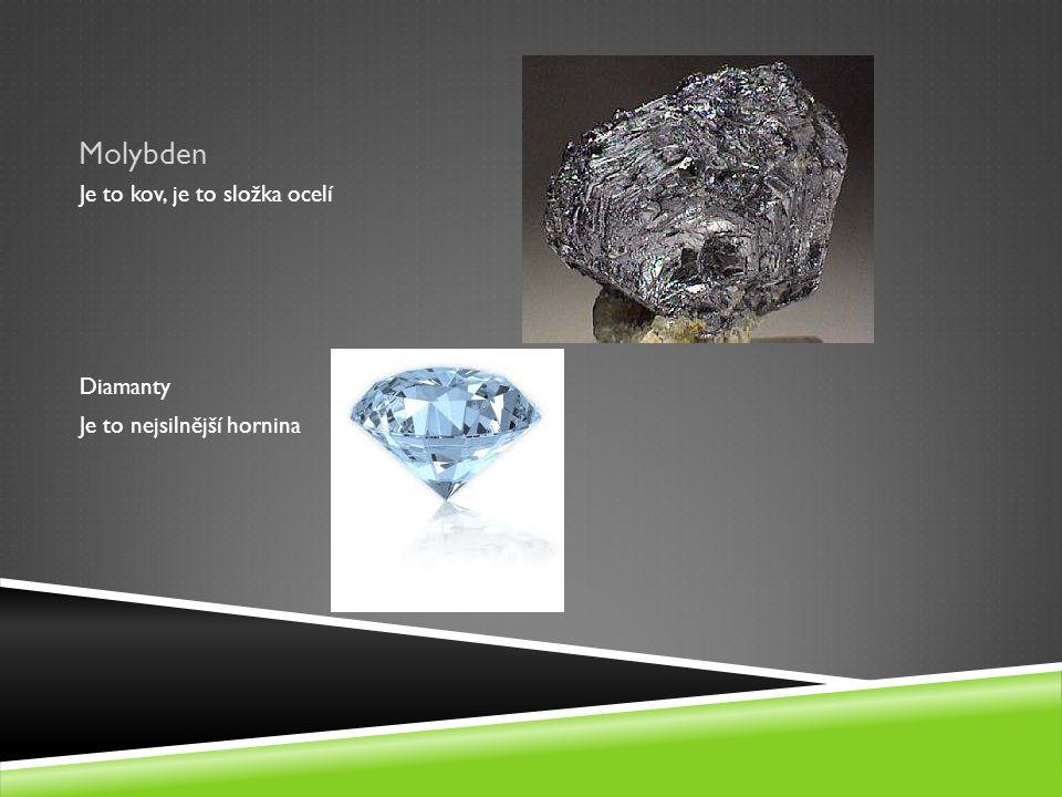Molybden Je to kov, je to složka ocelí Diamanty Je to nejsilnější hornina