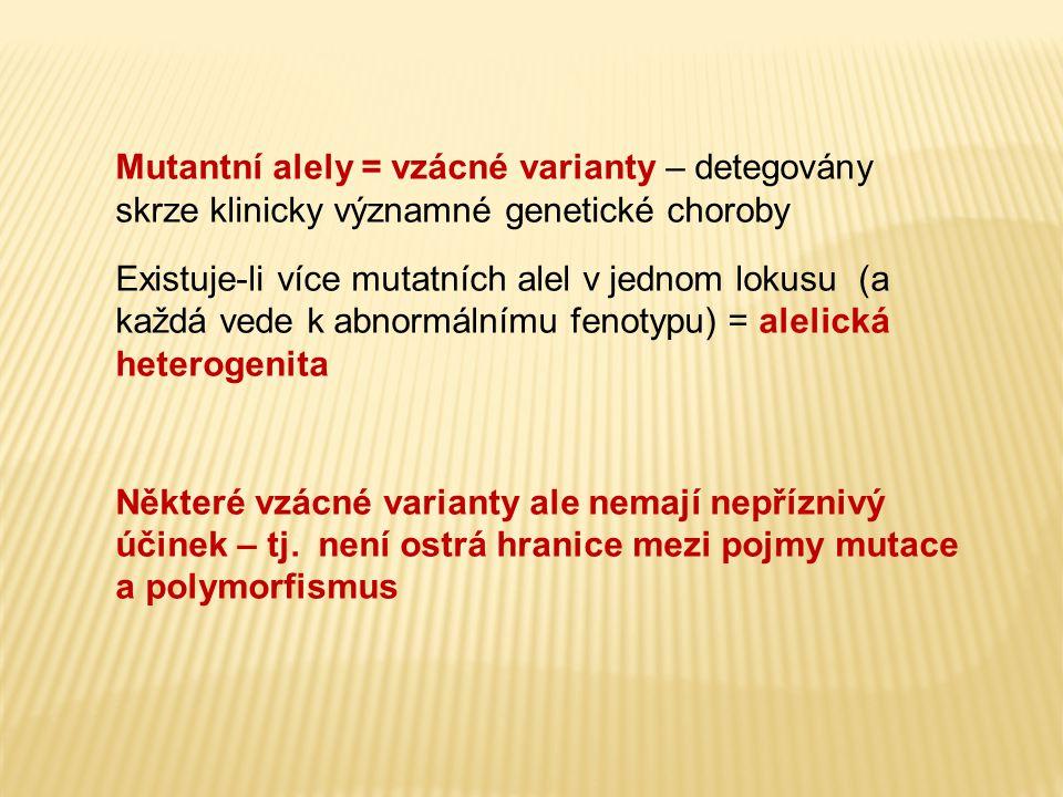 B) DELECE, INZERCE (1 nebo více párů bází, delece části genu, celého genu i více genů - mikrodeleční sy) a) malého počtu bází (ne násobek 3) posun čtecího rámce (frameshift mutace ) Př.: ABO krevní skupiny delece G T G → posun čtení v genu pro alelu A → O Tay - Sachsova choroba inzerce 4 párů bází → posun čtení a vznik stop kodonu b) 3 nebo násobek 3 bází Př.: cystická fibróza nejčastěji delece 3 bází → chybí 1 AK (např.