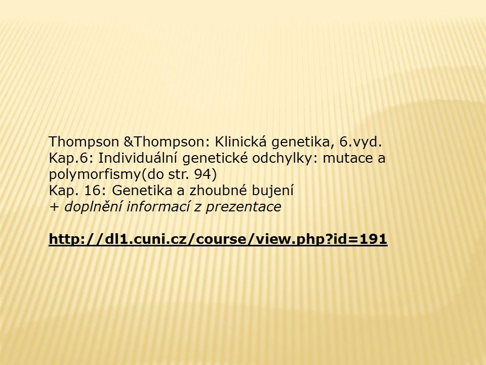 Thompson &Thompson: Klinická genetika, 6.vyd. Kap.6: Individuální genetické odchylky: mutace a polymorfismy(do str. 94) Kap. 16: Genetika a zhoubné bu