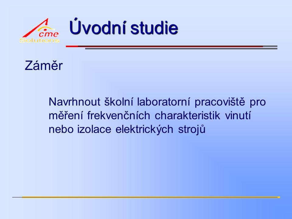 Úvodní studie Záměr Navrhnout školní laboratorní pracoviště pro měření frekvenčních charakteristik vinutí nebo izolace elektrických strojů