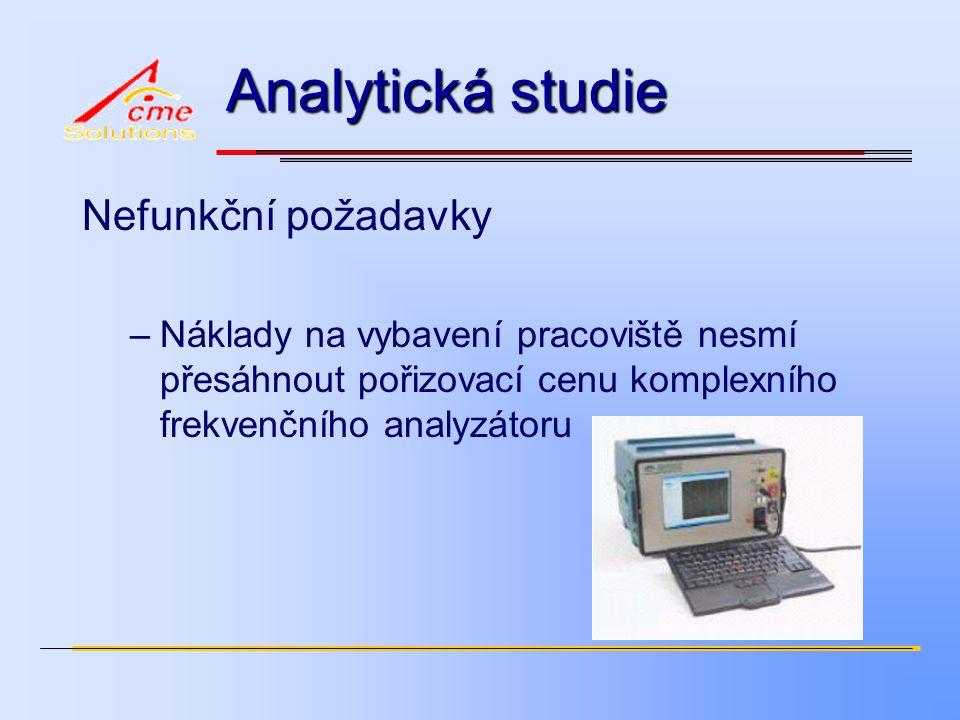 Analytická studie Nefunkční požadavky –Náklady na vybavení pracoviště nesmí přesáhnout pořizovací cenu komplexního frekvenčního analyzátoru