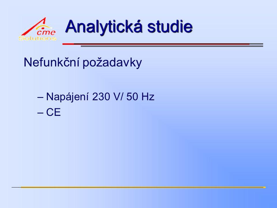 Analytická studie Nefunkční požadavky –Napájení 230 V/ 50 Hz –CE